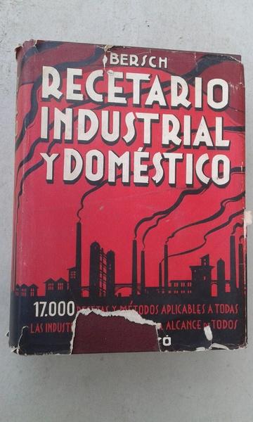 Recetario industrial y doméstico. Dr José Bersch.