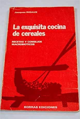 La exquisita cocina de cereales*Jacques Rigaux