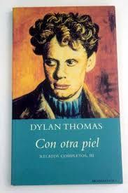 Con otra piel. Dylan Thomas