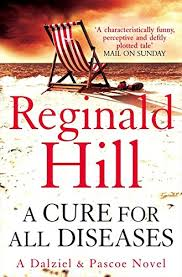 A cure for all diseases. Reginald Hill