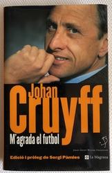 JOHAN CRUYFF M'Agrada el futbol